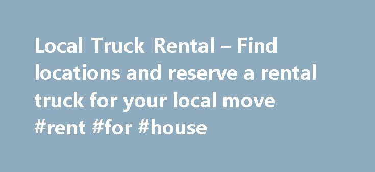 Local Truck Rental – Find locations and reserve a rental truck for your local move #rent #for #house http://rental.remmont.com/local-truck-rental-find-locations-and-reserve-a-rental-truck-for-your-local-move-rent-for-house/  #truck rentals for moving # LOCAL TRUCK RENTAL Are you moving across town? Relocating your office? Transporting items to/from a storage space? Maybe making a furniture purchase and can't fit it all in your trunk? A local truck rental is a cost effective option for…