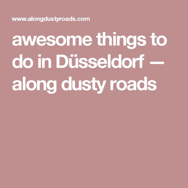 awesome things to do in Düsseldorf — along dusty roads