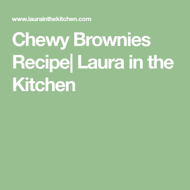 Chewy Brownies Recipe| Laura in the Kitchen