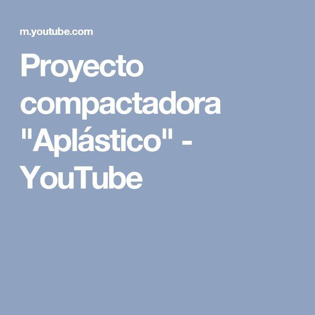 """Proyecto compactadora """"Aplástico"""" - YouTube"""