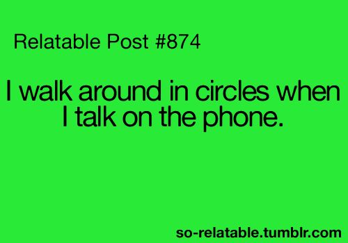 walking in circles while talking on the phone: True Quotes, Teens Quotes, Funny Quotes, So True, Funny Stuff, Relate Posts, Teenagers Posts, True Stories, Bubbles Wraps