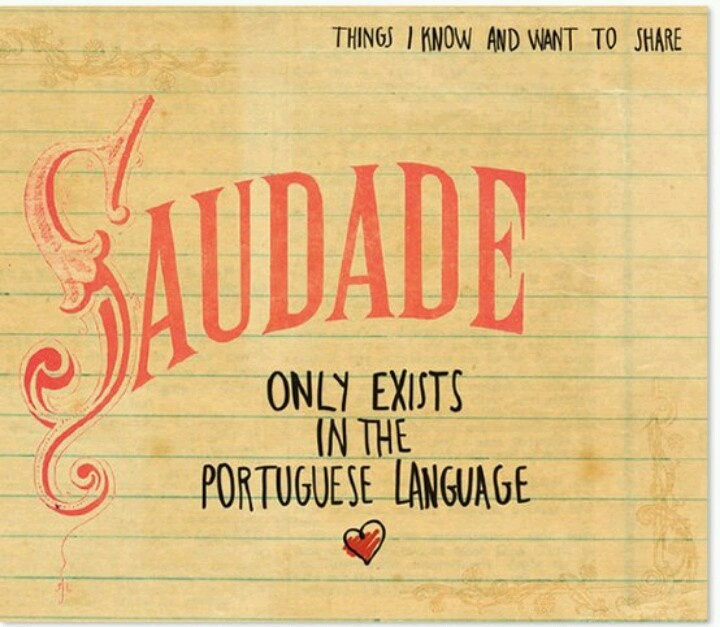 "My favorite word in Portuguese. Saudade is described as ""the love that remains"" after someone is gone. Saudade is the recollection of feelings, experiences, places or events that once brought excitement, pleasure, well-being, which now triggers the senses and makes one live again."