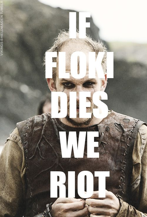 If Floki dies we riot... In all honesty, I'm shocked that he has survived this long...