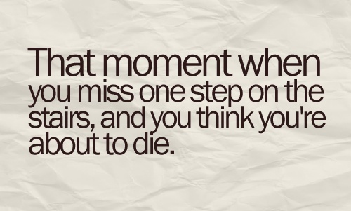haha story of my life.Time, Stairs, Laugh, Real Life, Quotes, Funny, Fall Down, Feelings, True Stories