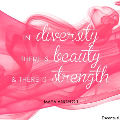 """In diversity there is beauty and there is strength"" Maya Angelou #quote #diversity"