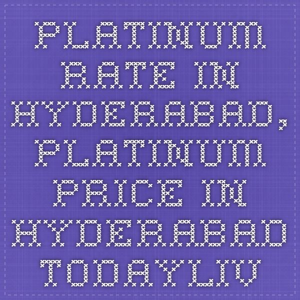 platinum rate in hyderabad, platinum price in hyderabad todayLive Gold Rate