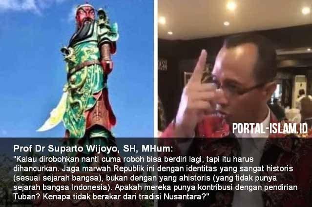 """Berita Islam ! Pakar Hukum Prof. Suparto W: Patung China di Tuban Jangan Dirobohkan Tapi Dihancurkan Sekalian... Bantu Share ! http://ift.tt/2w5QEZ5 Pakar Hukum Prof. Suparto W: Patung China di Tuban Jangan Dirobohkan Tapi Dihancurkan Sekalian  Pakar Hukum dari Universitas Airlangga (UNAIR) Prof Dr Suparto Wijoyo SH MHum dimintai pendapat tentang Patung Dewa Perang China di Tuban. Beliau ternyata TIDAK SETUJU Patung tersebut DIROBOHKAN tapi harusnya DIHANCURKAN. """"Kalau dirobohkan nanti cuma…"""