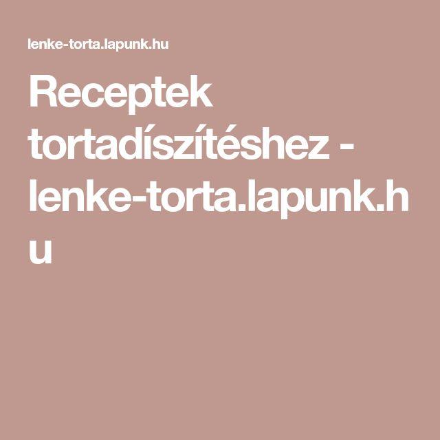 Receptek tortadíszítéshez - lenke-torta.lapunk.hu
