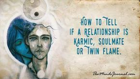 "How to Tell if a Relationship is Karmic, Soulmate or Twin Flame. - We all desire to not just fall in love—but to be part of that ""once in a lifetime"" type of love story. - http://themindsjournal.com/how-to-tell-if-a-relationship-is-karmic-soulmate-or-twin-flame/"