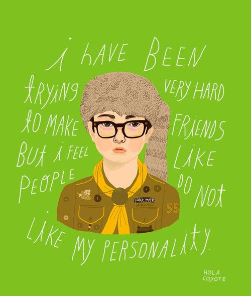 I have been trying very hard to make friends but i feel like people do not like my personality #MoonriseKingdom #HolaCoyote