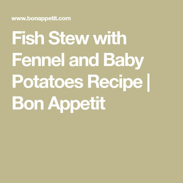 Fish Stew with Fennel and Baby Potatoes Recipe | Bon Appetit