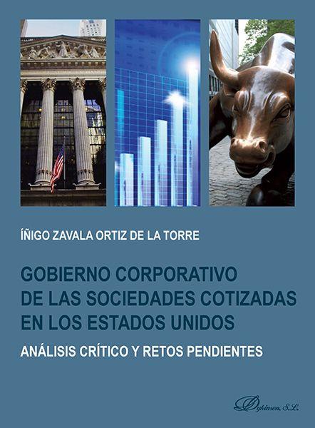 Gobierno corporativo de las sociedades cotizadas en los Estados Unidos : análisis crítico y retos pendientes / Íñigo Zavala Ortiz de la Torre. - 2017