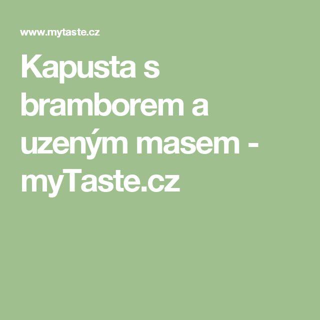 Kapusta s bramborem a uzeným masem - myTaste.cz