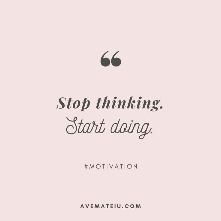 Stop thinking. Start doing. Quote 285