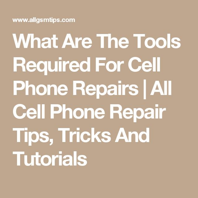 What Are The Tools Required For Cell Phone Repairs | All Cell Phone Repair Tips, Tricks And Tutorials