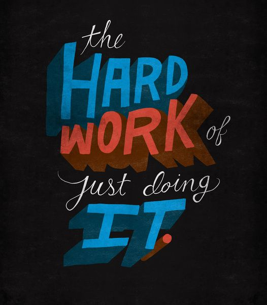 The Hard Work of Just Doing it. by Chris Piascik