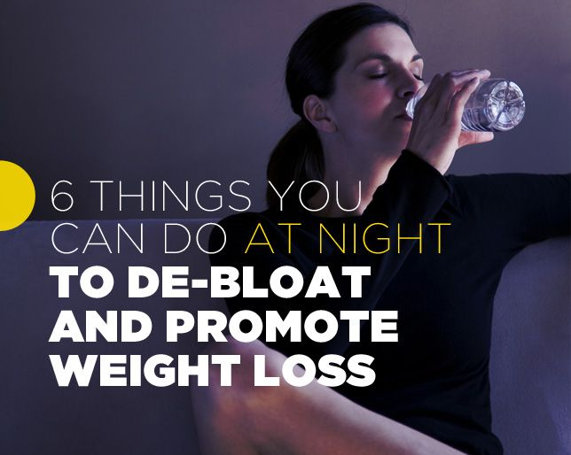 6 Things You Can Do At Night to De-Bloat And Promote Weight Loss