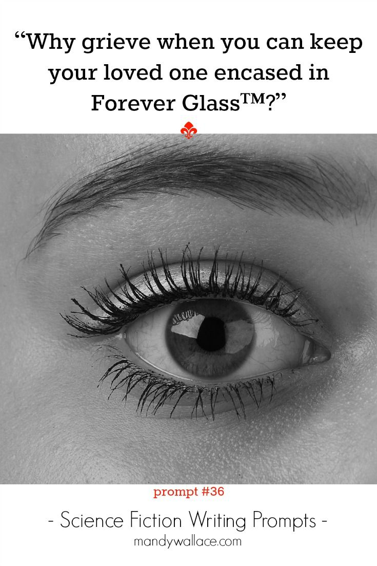 "Writing prompt for science fiction story: ""Why grieve when you can keep your loved one encased in Forever Glass™?"" There's more sci fi writing inspiration on the site."