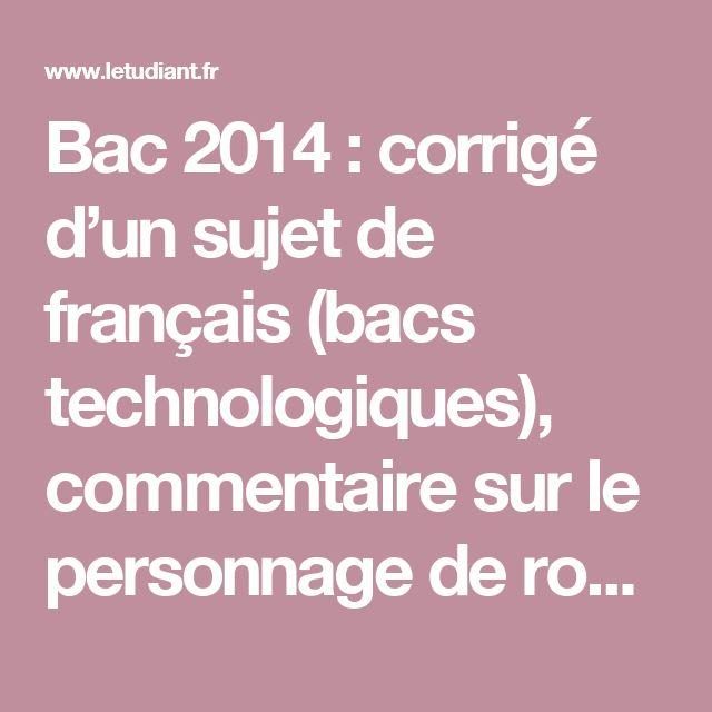 Bac 2014 : corrigé d'un sujet de français (bacs technologiques), commentaire sur le personnage de roman du XVIIe siècle à nos jours - L'Etudiant