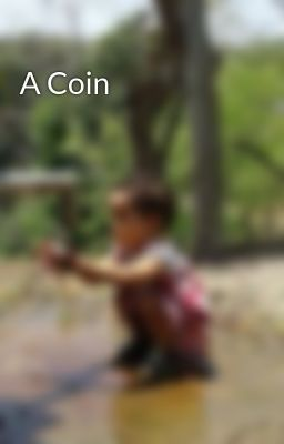 """I just published """"Poem"""" of my story """"A Coin """"."""