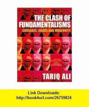 The Clash of Fundamentalisms Publisher Verso Tariq Ali ,   ,  , ASIN: B004WOTNUS , tutorials , pdf , ebook , torrent , downloads , rapidshare , filesonic , hotfile , megaupload , fileserve