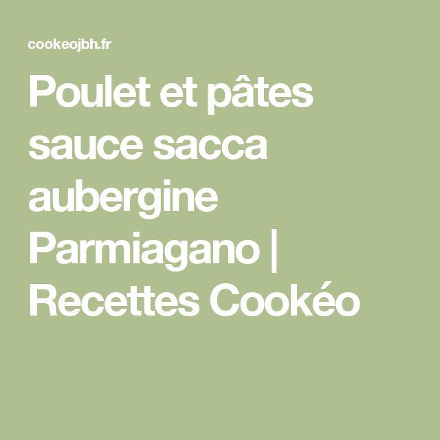 Poulet et pâtes sauce sacca aubergine Parmiagano   Recettes Cookéo