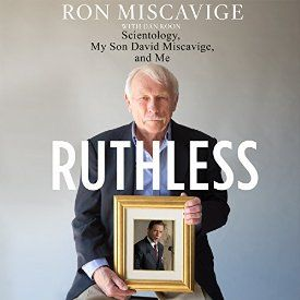 """""""Ruthless: Scientology, My Son David Miscavige, and Me"""" by Ronald Miscavige, narrated by Harvey Betancourt. The only book to examine the origins of Scientology's current leader, Ruthless tells the revealing story of David Miscavige's childhood and his path to the head seat of the Church of Scientology, told through the eyes of his father. Ron Miscavige's personal, heartfelt story is a riveting insider's look at life within the world of Scientology"""