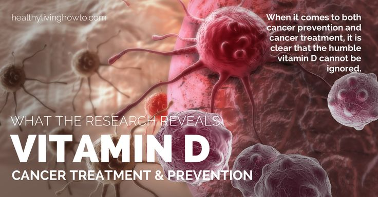 Vitamin D. Cancer Treatment & Prevention | healthylivinghowto.com   i take 2000 iu of d-3 daily after taking 5000 iu for 6 months to get my levels to normal.  Do this and get 15 mins of unprotected sun exposure daily to get your D.  Important!  Protects against cancer lowering the rate of breast cancer 50% and results in less aggressive forms!