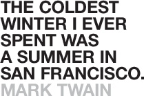 The coldest winter I ever spent was a summer in San Francisco. -- Mark Twain