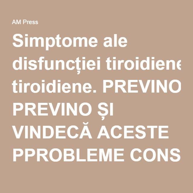 Simptome ale disfuncției tiroidiene. PREVINO ȘI VINDECĂ ACESTE PPROBLEME CONSUMÂND CÂTEVA ALIMENTE | AM Press
