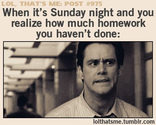 Funny and Relatable! Although I no longer have homework, I still have nightmares about this exact thing.