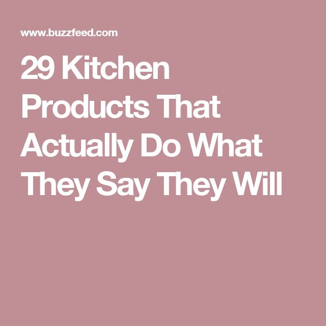 29 Kitchen Products That Actually Do What They Say They Will