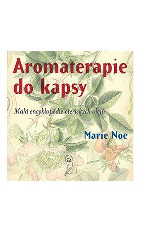 Aromaterapie do kapsy: Malá encyklopedie éterických olejů. Využijte naší dopravy zdarma při nákupu  nad 890 Kč nebo výdejního místa v Praze zdarma.
