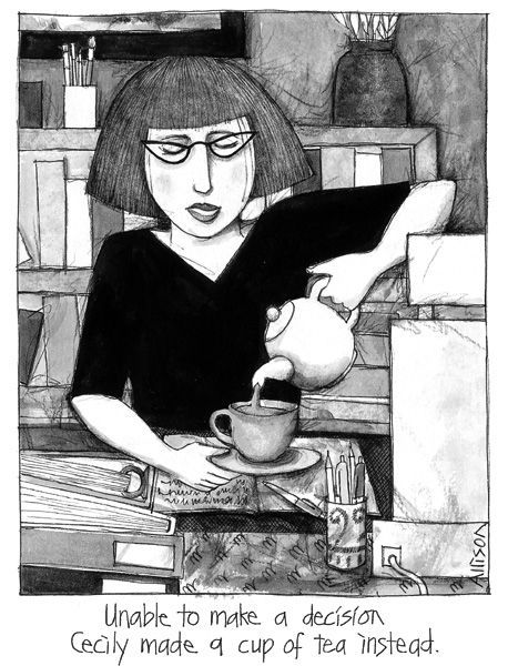 [The life and times of] Cecily Unable to make a decision, Cecily made a cup of tea instead.