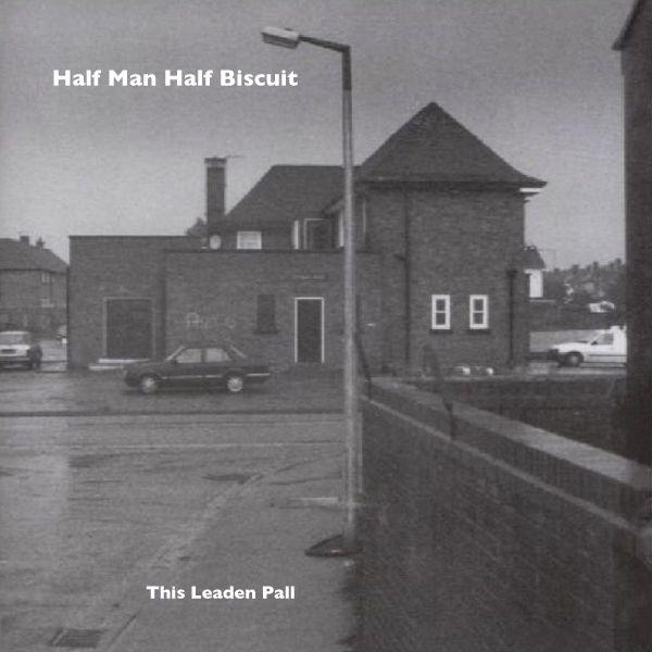 HALF MAN HALF BISCUIT - this leaden pall