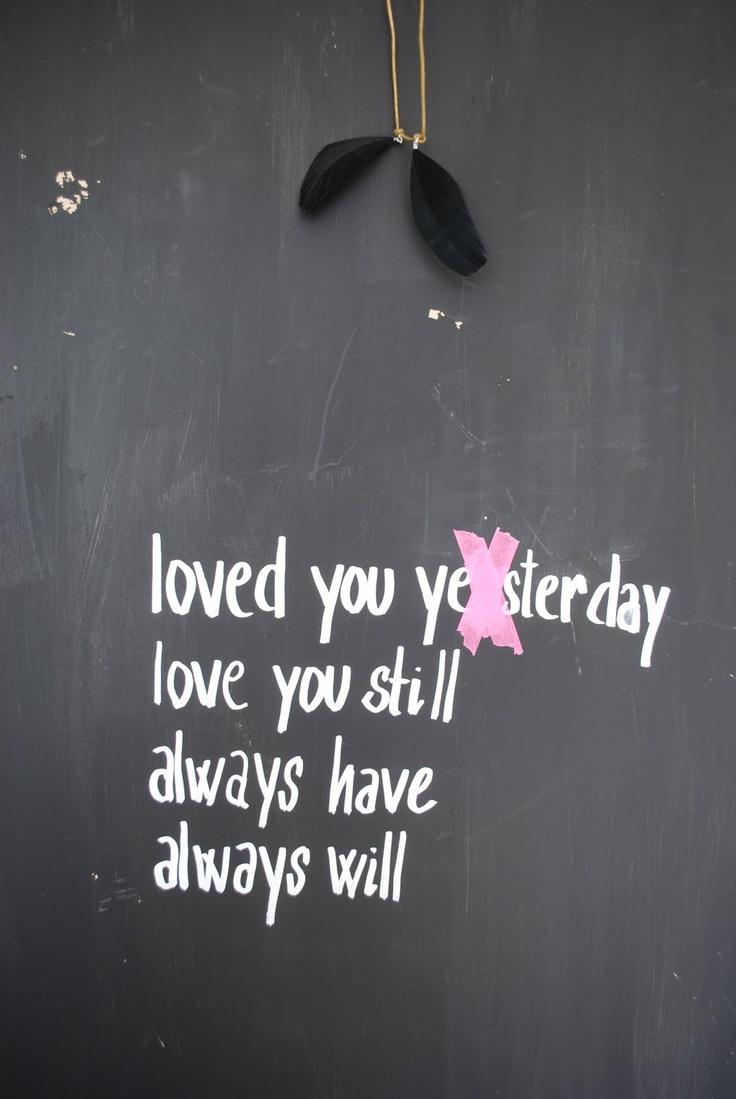 Gisteren hield ik van je, en nog steeds. Altijd gedaan en zal ik altijd blijven doen. #mooiewoorden