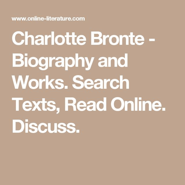 Charlotte Bronte - Biography and Works. Search Texts, Read Online. Discuss.