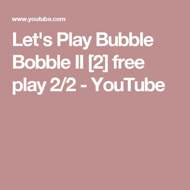 Let's Play Bubble Bobble II [2] free play 2/2 - YouTube