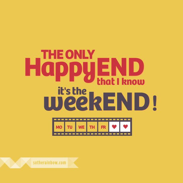 The Only Happy End That I Know Its The Weekend Funny Sayings