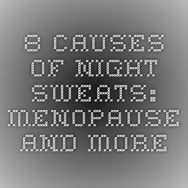 8 Causes of Night Sweats: Menopause and More