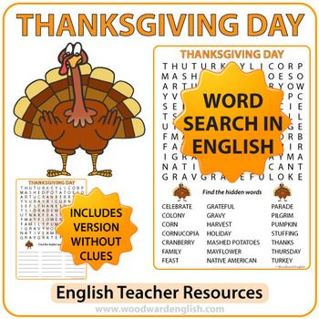 Word Search with Vocabulary about Thanksgiving Dayin English.This activity contains the following 21words and phrases: celebrate, colony, corn, cornucopia, cranberry, family, feast, grateful, gravy, harvest, holiday, mashed potatoes, Mayflower, Native American, parade, pilgrim, pumpkin, stuffing, thanks, Thursday, turkey.There are two versions of this word search.
