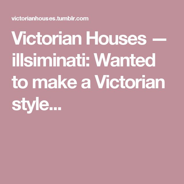 Victorian Houses — illsiminati:   Wanted to make a Victorian style...