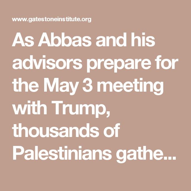 """As Abbas and his advisors prepare for the May 3 meeting with Trump, thousands of Palestinians gathered in Ramallah to call on Arab armies to """"liberate Palestine, from the (Jordan) river to the (Mediterranean) sea."""" The Palestinians also called for replacing Israel with an Islamic Caliphate.  It is possible that deep inside, Abbas and many of his top aides identify with the goals of Hizb ut Tahrir, namely the elimination of Israel. Abbas also wishes to use these Islamic extremists to depict…"""