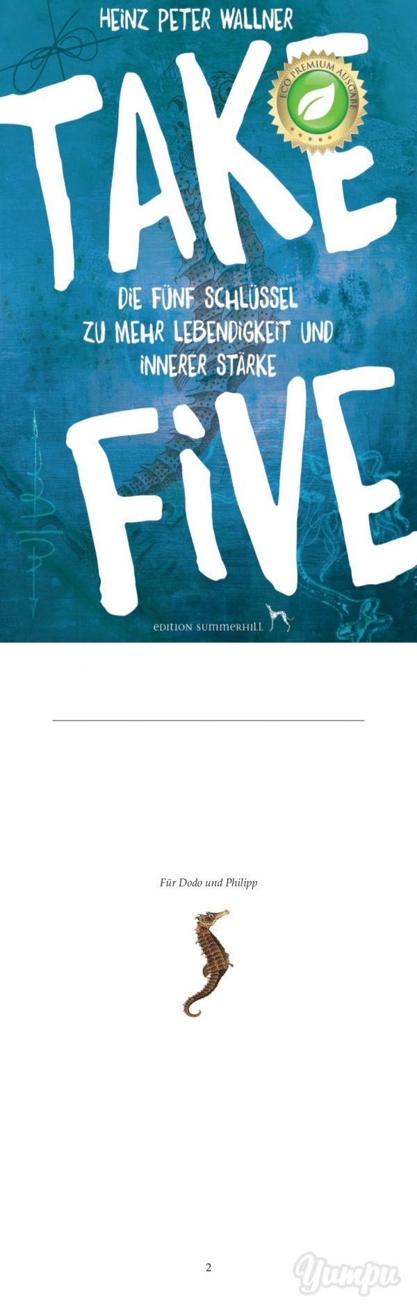 Take Five  - Die fünf Schlüssel zu mehr Lebendigkeit und innerer Stärke - Leseprobe ISBN 783950408324 - Magazine with 39 pages: Ein Mutmacherbuch, Ihre Potenziale zu entfalten und zur vollen Wirkung zu bringen. Sie sehnen sich nach mehr Freude und Lebendigkeit?  Aber Sie stecken im Arbeitsleben fest und haben einfach zu wenig Zeit für sich und für aufwendige Übungsprogramme? Wenn ja, dann ist dieses Buch genau für Sie geschrieben worden. Dr. Heinz Peter Wallner eröffnet Ihnen mit dem…