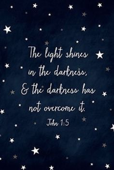"""The Light shines in the darkness and the darkness has not overcome it."" John 1:5 Love this verse! ♥️ The darkness will never overcome or put out God's light. Let your light shine. Light shines brightest in darkness...."