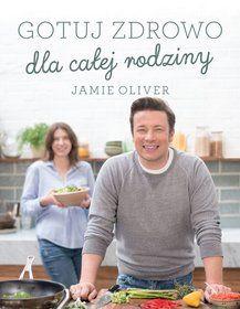 Gotuj zdrowo dla całej rodziny - Oliver Jamie za 69,99 zł | Książki empik.com