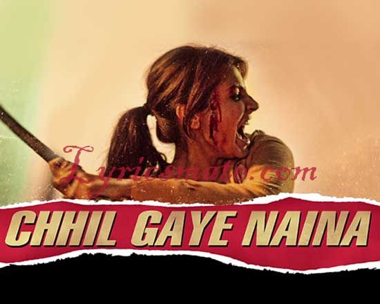 Chhil Gaye Naina Lyrics is from movie NH10 sung by Kanika Kapoor ,Dipanshu pandit.