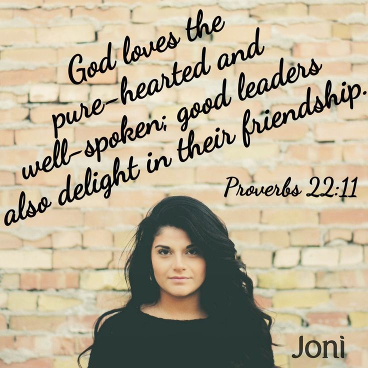 """""""God loves the pure-hearted and well-spoken; good leaders also delight in their friendship."""" - Proverbs 22:11 [Daystar.com]"""
