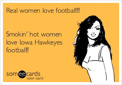 Real women love football!!! Smokin' hot women love Iowa Hawkeyes football!!