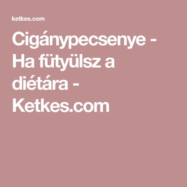 Cigánypecsenye - Ha fütyülsz a diétára - Ketkes.com